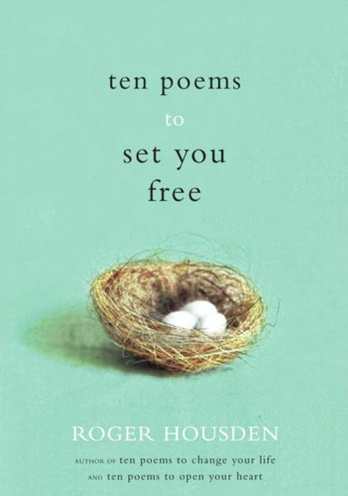 Ten Poems to Set You Free By: Roger Housden
