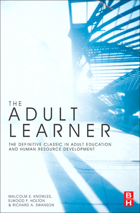 The Adult Learner By: Elwood F Holton III,Malcolm S Knowles,Richard A Swanson