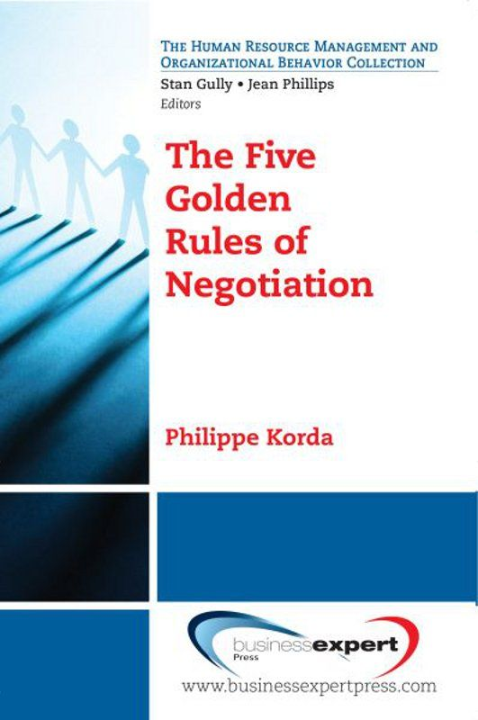 The Five Golden Rules of Negotiation By: Philippe Korda