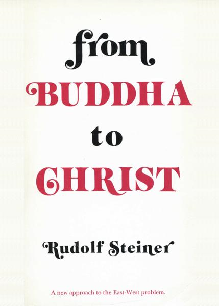 From Buddha to Christ: A New Approach to the East-West Problem By: Rudolf Steiner