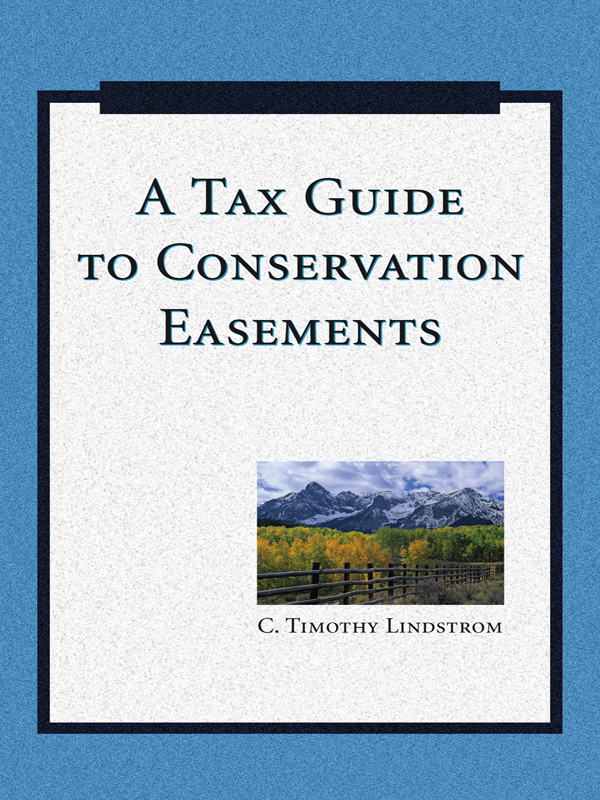 A Tax Guide to Conservation Easements By: C. Timothy Lindstrom