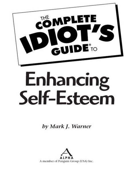 The Complete Idiot's Guide to Enhancing Self-Esteem By: Mark Warner