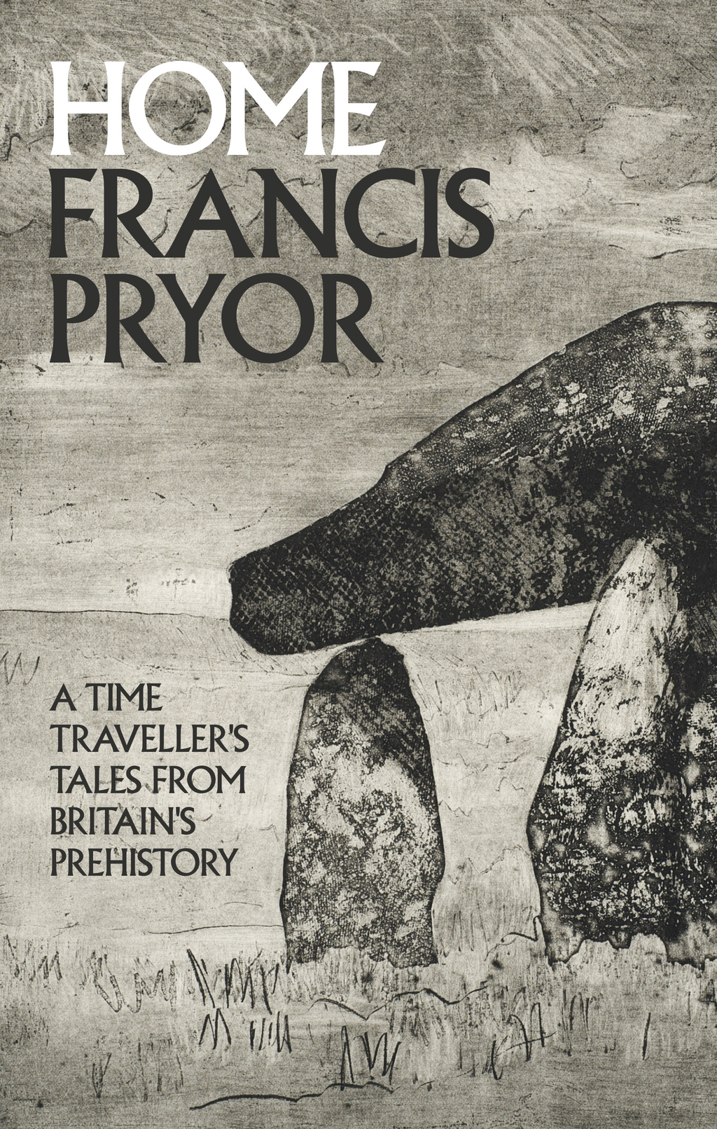 Home A Time Traveller's Tales from Britain's Prehistory
