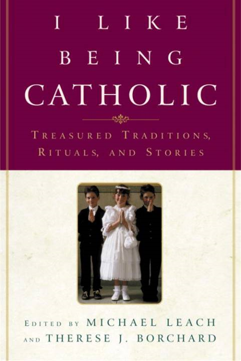 I Like Being Catholic By: Michael Leach,Therese J. Borchard