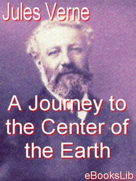 A Journey to the Center of the Earth By: Jules Verne