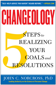 Changeology 5 Steps to Realizing Your Goals and Resolutions