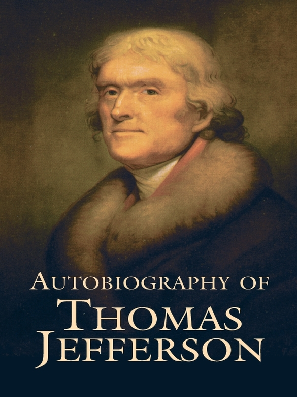 Autobiography of Thomas Jefferson By: Thomas Jefferson