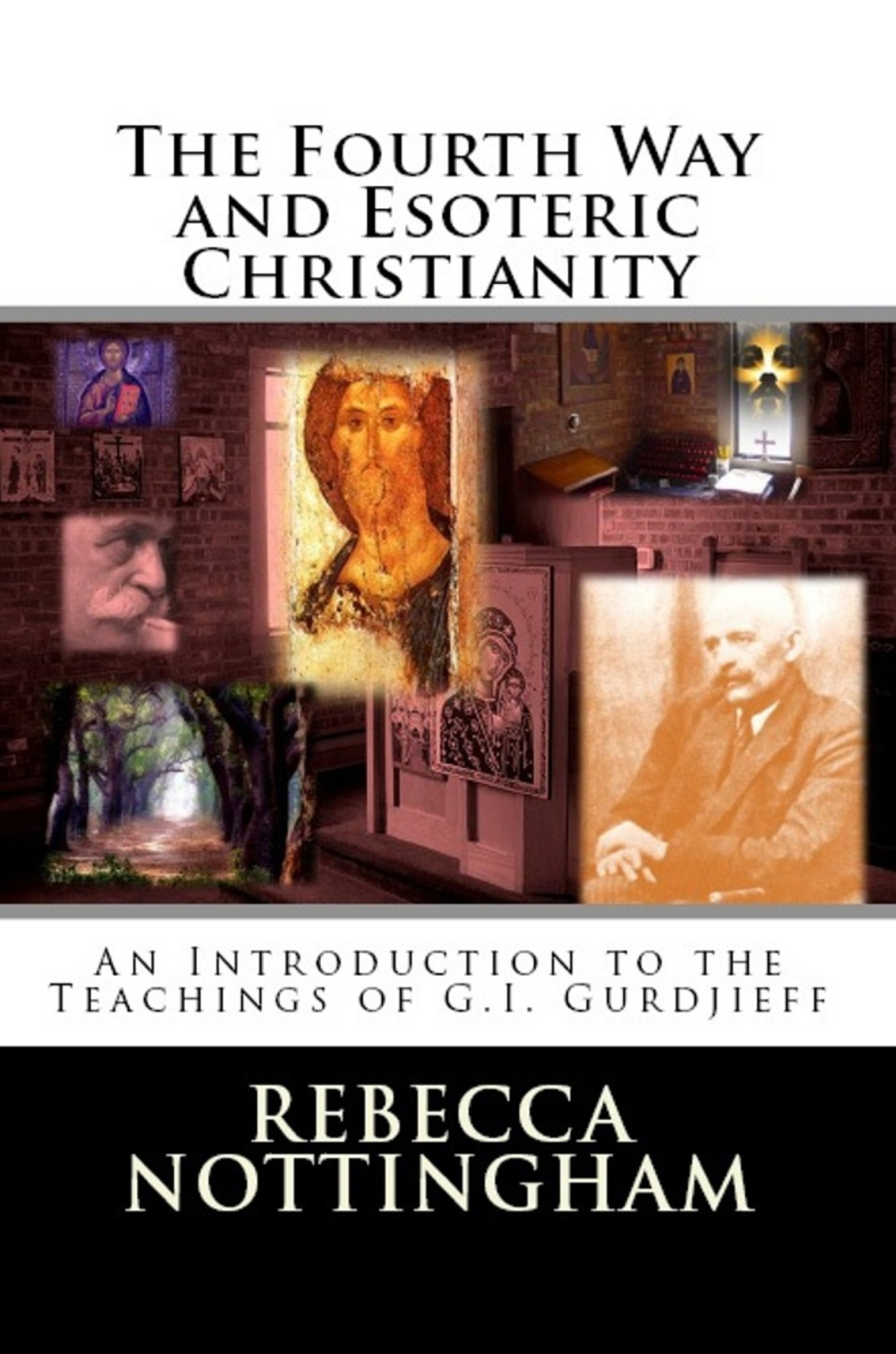 The Fourth Way and Esoteric Christianity: An Introduction to the Teachings of G.I. Gurdjieff By: Rebecca Nottingham