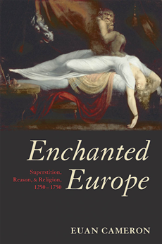 Enchanted Europe:Superstition, Reason, and Religion 1250-1750