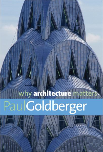 Why Architecture Matters By: Paul Goldberger