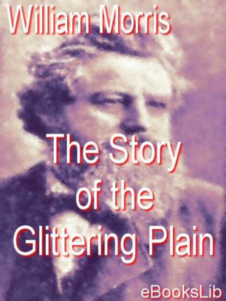 The Story of the Glittering Plain By: William Morris