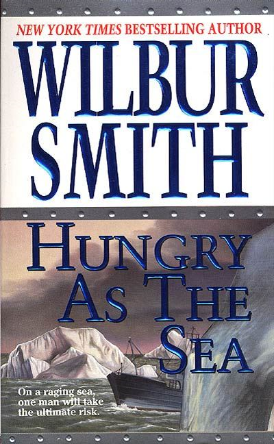 Hungry as the Sea By: Wilbur Smith