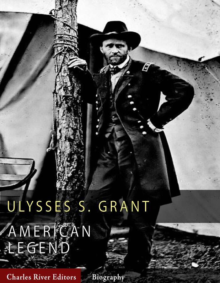 American Legends: The Life of Ulysses S. Grant By: Charles River Editors