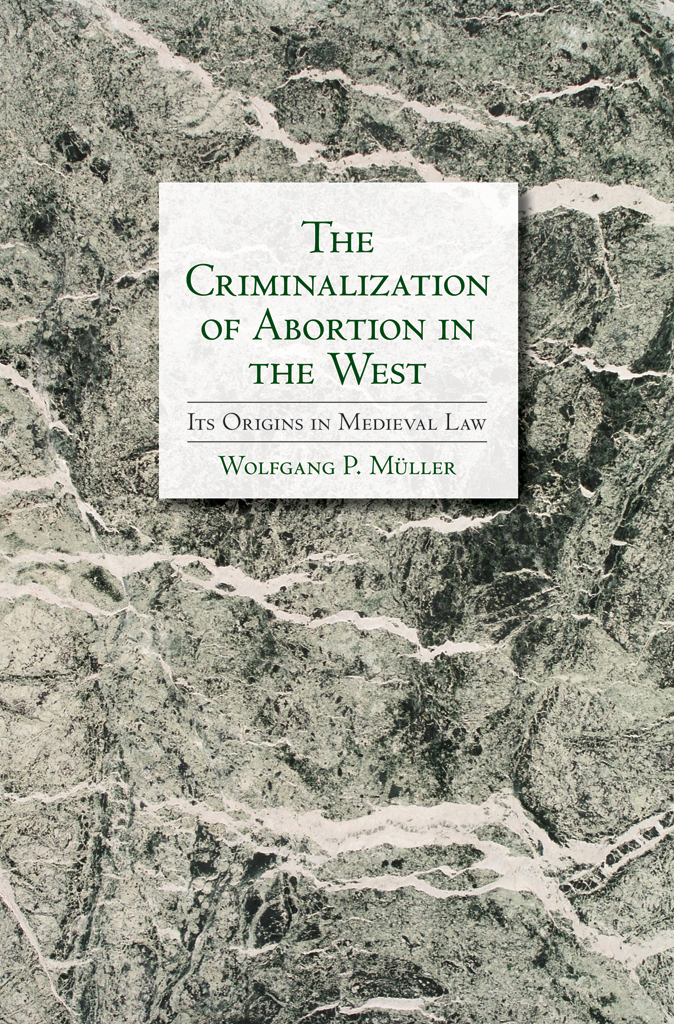 The Criminalization of Abortion in the West By: Wolfgang Müller