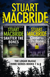 Logan Mcrae Crime Series Books 7 And 8: Shatter The Bones, Close To The Bone: