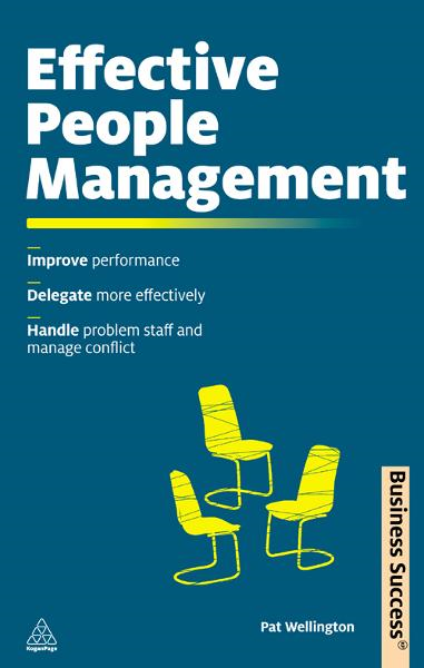 Effective People Management: Improve Performance Delegate More Effectively Handle Poor Performance and Manage Conflict By: Pat Wellington