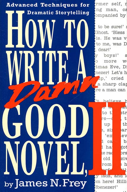 How to Write a Damn Good Novel, II By: James N. Frey