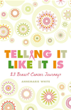 Telling It Like It Is: 23 Breast Cancer Journeys: