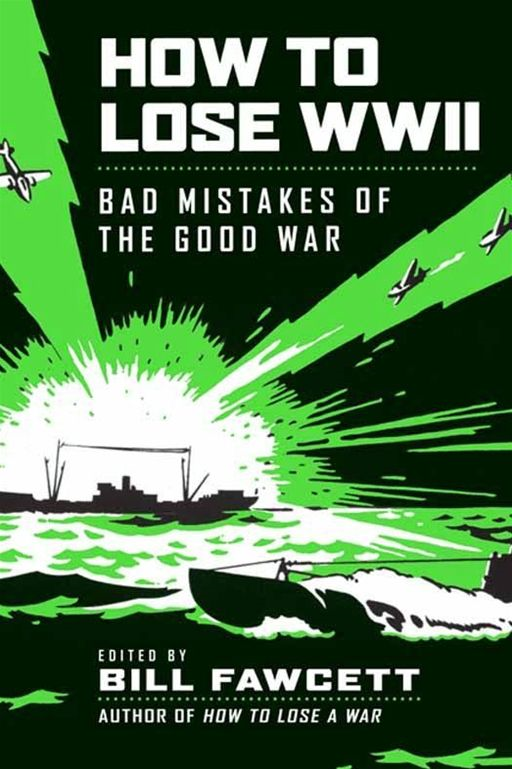 How to Lose WWII By: Bill Fawcett