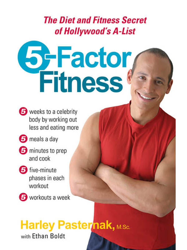 5-Factor Fitness: The Diet and Fitness Secret of Hollywood's A-List By: Ethan Boldt,M.Sc., Harley Pasternak