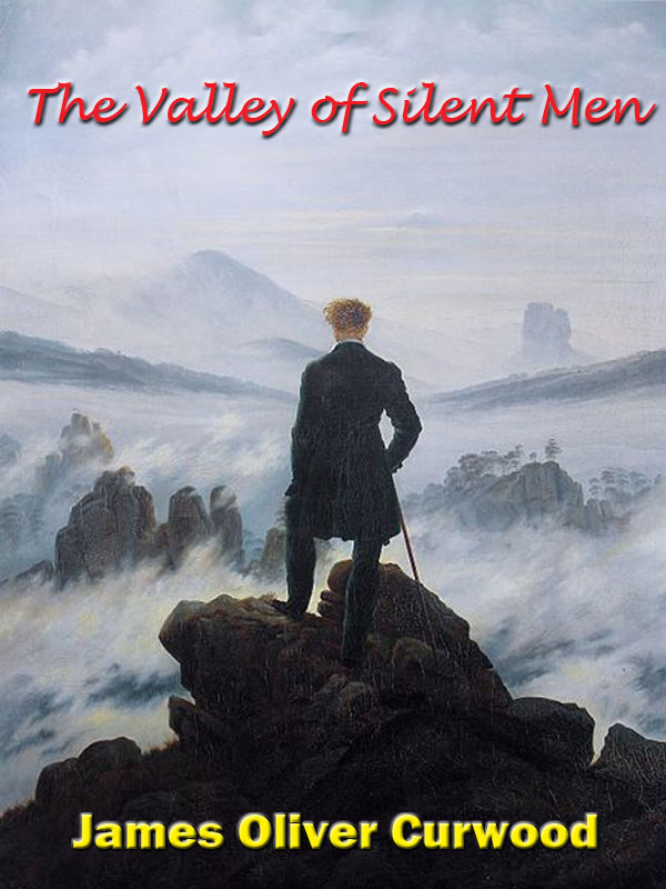 The Valley of Silent Men [Annotated] By: James Oliver Curwood