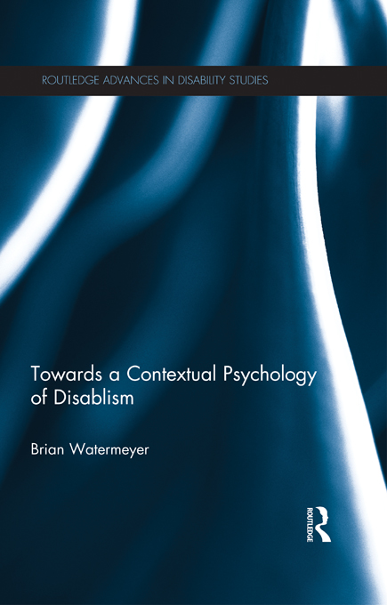 Towards a Contextual Psychology of Disablism By: Brian Watermeyer