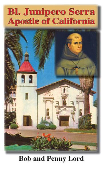 Bl. Junipero Serra By: Bob and Penny Lord