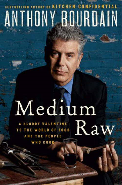 Medium Raw: A Bloody Valentine to the World of Food and the People Who Cook By: Anthony Bourdain