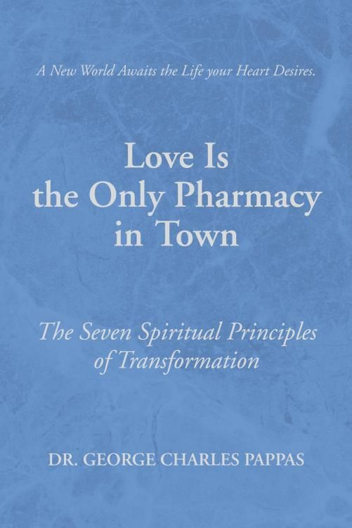 Love Is the Only Pharmacy in Town By: Dr. George Charles Pappas