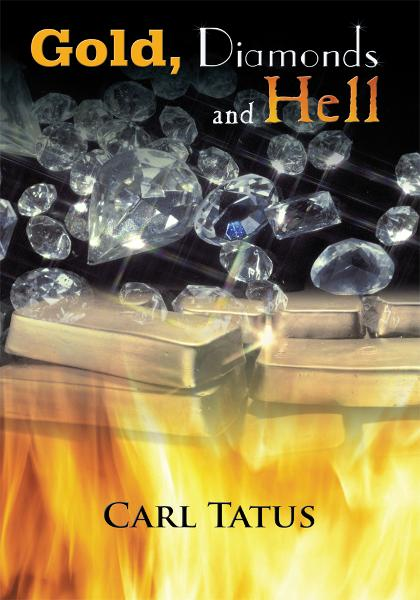 Gold, Diamonds and Hell By: Carl Tatus
