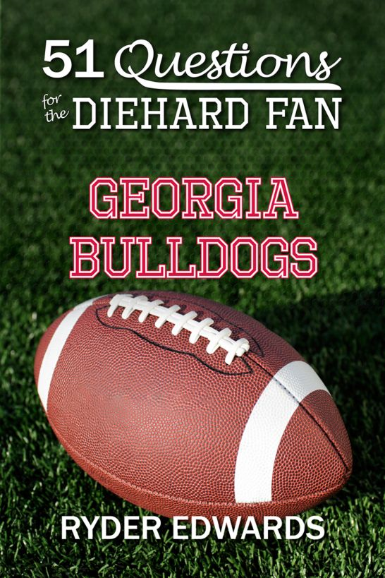 51 Questions for the Diehard Fan: Georgia Bulldogs By: Ryder Edwards