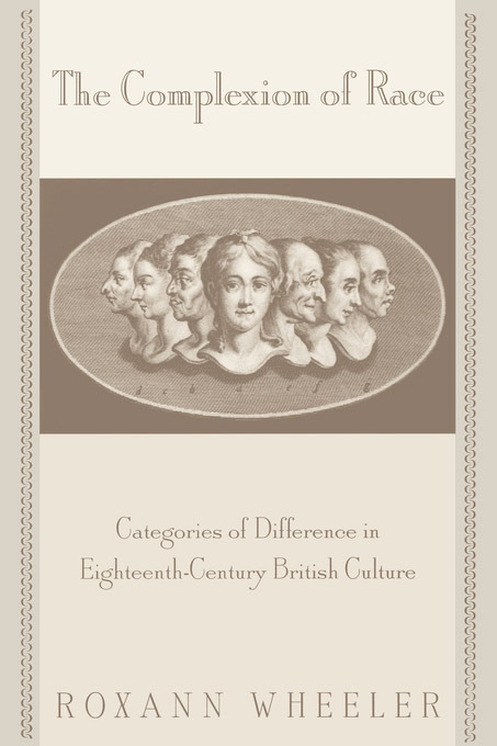 The Complexion of Race: Categories of Difference in Eighteenth-Century British Culture