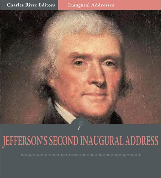 Inaugural Addresses: President Thomas Jefferson's Second Inaugural Address (Illustrated Edition)