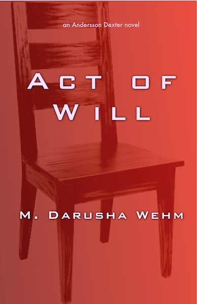 Act of Will By: M. Darusha Wehm
