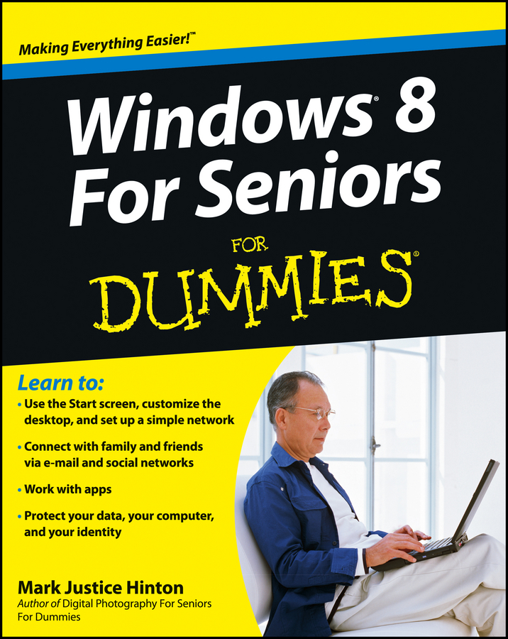 Windows 8 For Seniors For Dummies By: Mark Justice Hinton