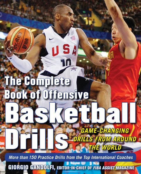 The Complete Book of Offensive Basketball Drills: Game-Changing Drills from Around the World By: Giorgio Gandolfi