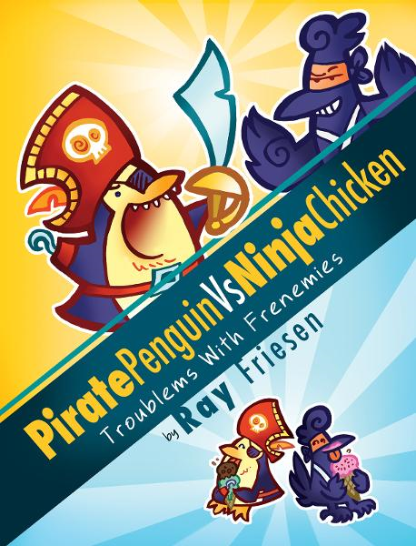 Pirate Penguin vs Ninja Chicken (Vol 1): Troublems with Frenemies By: Ray Friesen