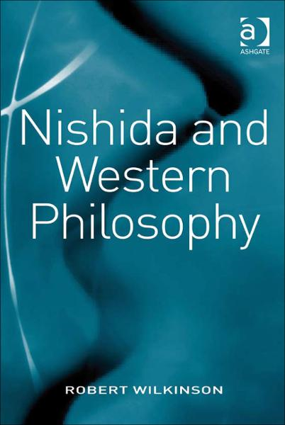 Nishida and Western Philosophy By: Robert Wilkinson