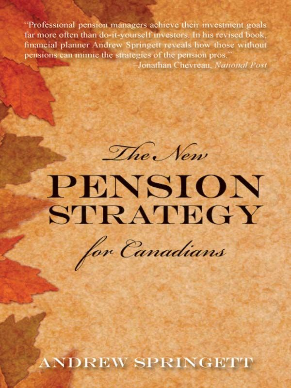 The New Pension Strategy for Canadians By: Andrew Springett