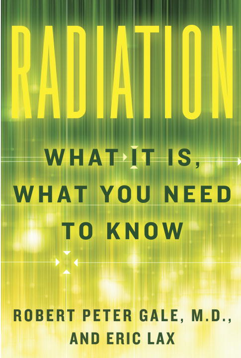 Radiation By: Eric Lax,Robert Peter Gale