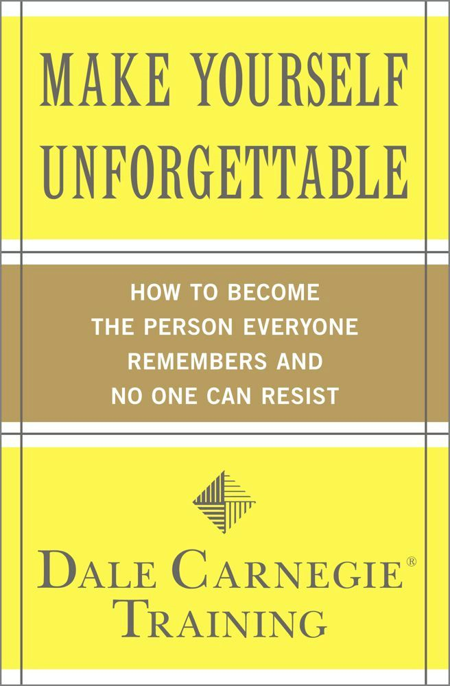 Make Yourself Unforgettable By: Dale Carnegie Training