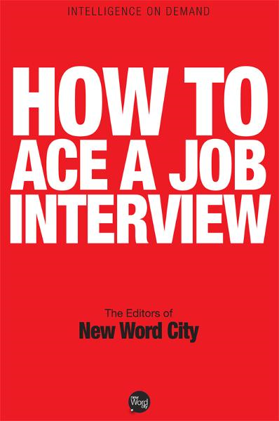 How to Ace a Job Interview By: The Editors of New Word City