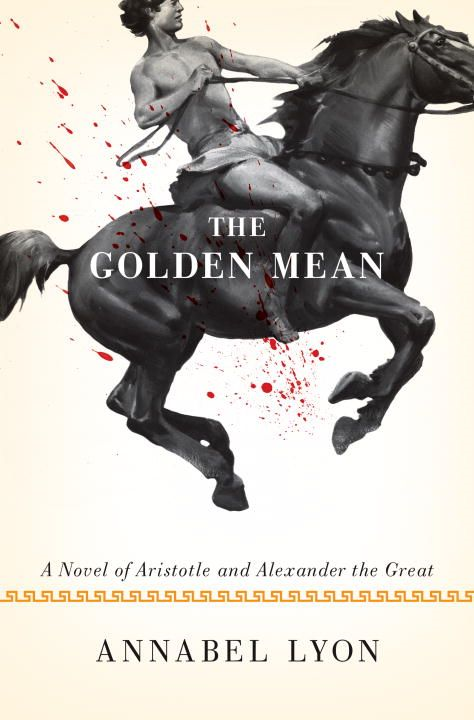 The Golden Mean By: Annabel Lyon