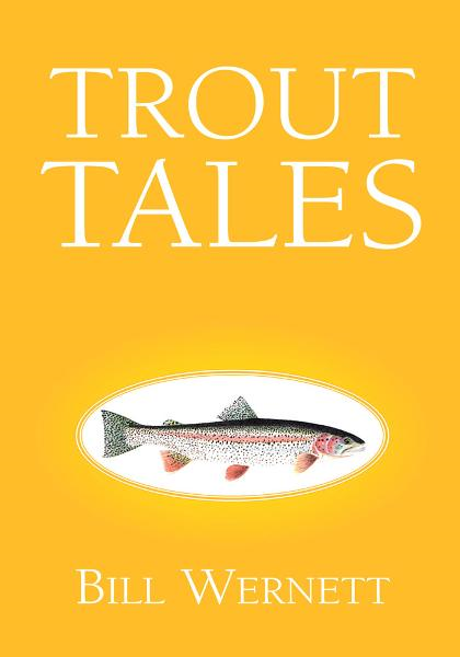 Trout Tales By: Bill Wernett