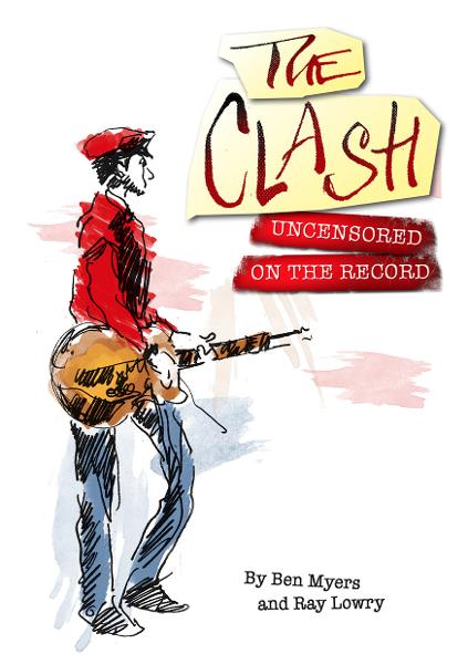 The Clash - Uncensored On the Record By: Ray Lowry and Ben Myers