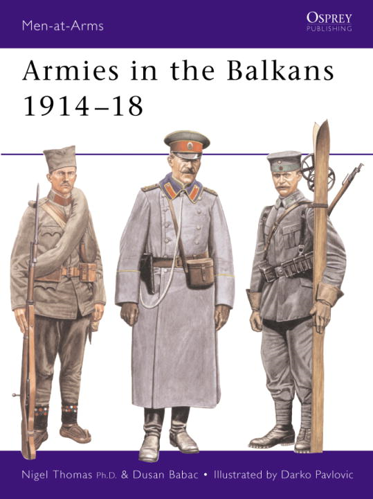 Armies in the Balkans 1914-18 By: Nigel Thomas,Darko Pavlovic