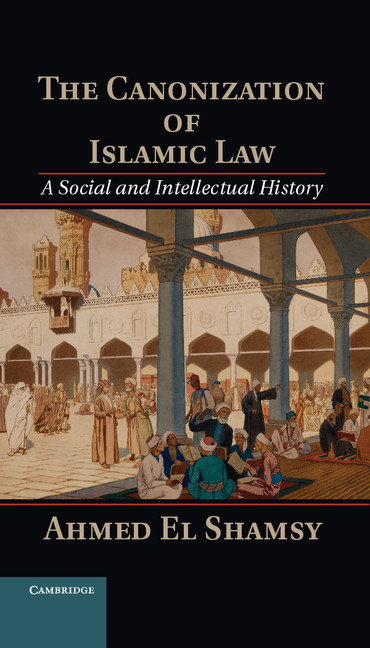 The Canonization of Islamic Law A Social and Intellectual History