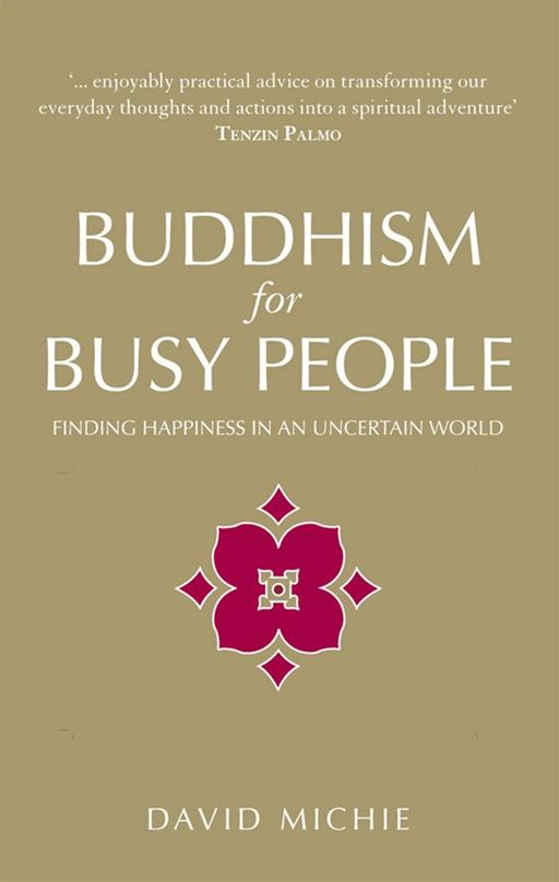 Buddhism For Busy People By: David Michie