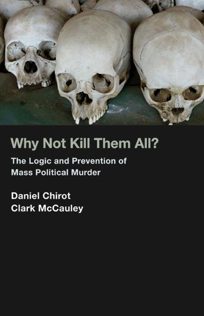 Why Not Kill Them All? By: Clark McCauley,Daniel Chirot