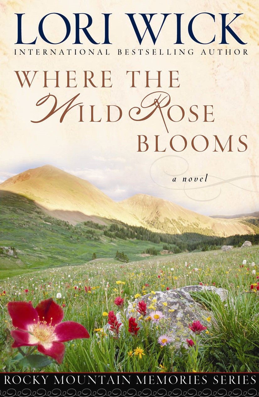 Where the Wild Rose Blooms By: Lori Wick